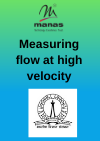 Measuring flow at high velocity